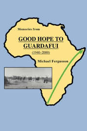 Memories from Good Hope to Guardafui (1940-2000) by Michael Fergusson image