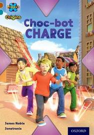 Project X Origins: Brown Book Band, Oxford Level 9: Chocolate: Choc-bot Charge by James Noble