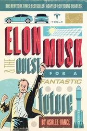 Elon Musk and the Quest for a Fantastic Future Young Readers' Edition by Ashlee Vance