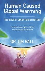 Human Caused Global Warming by Tim Ball Phd