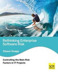 Rethinking Enterprise Software Risk: Controlling the Main Risk Factors on It Projects by Shaun Snapp