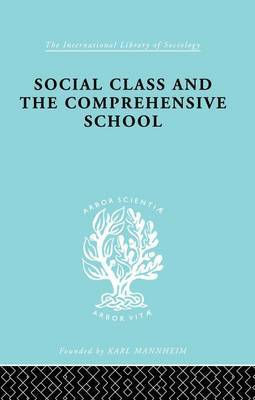 Social Class and the Comprehensive School by Julienne Ford