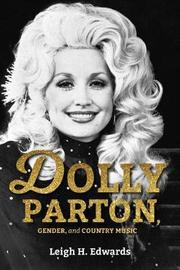 Dolly Parton, Gender, and Country Music by Leigh H Edwards
