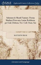 Solomon de Mundi Vanitate. Poema Matthaei Prior Arm. Latine Redditum, Per Guil. Dobson, Nov. Coll. Oxon. Soc by Matthew Prior image