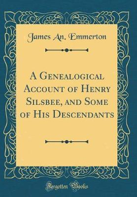 A Genealogical Account of Henry Silsbee, and Some of His Descendants (Classic Reprint) by James an Emmerton image