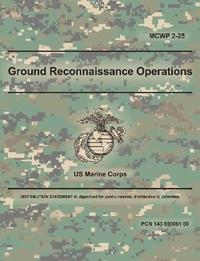 Ground Reconnaissance Operations (McWp 2-25) by U.S. Marine Corps