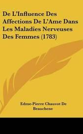 De L'Influence Des Affections De L'Ame Dans Les Maladies Nerveuses Des Femmes (1783) by Edme Pierre Chauvot de Beauchene image
