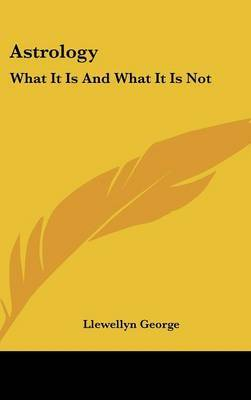 Astrology: What It Is and What It Is Not by Llewellyn George image