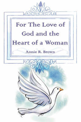 For The Love of God and the Heart of a Woman by Annie R. Brown