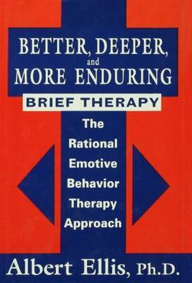 Better, Deeper And More Enduring Brief Therapy by Albert Ellis
