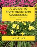 A Guide to Northeastern Gardening: Journeys of a Garden Designer by Lee Miller