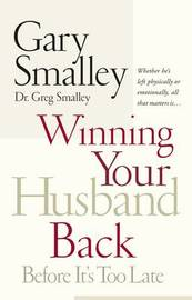 Winning Your Husband Back Before It's Too Late by Gary Smalley