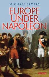Europe Under Napoleon by Michael Broers