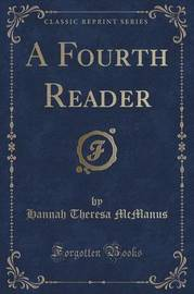 A Fourth Reader (Classic Reprint) by Hannah Theresa McManus