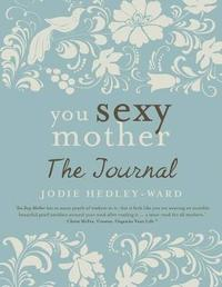 You Sexy Mother: The Journal by Jodie Hedley-Ward image