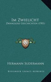Im Zwielicht: Zwanglose Geschichten (1901) by Hermann Sudermann