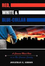 Red, White & Blue-Collar by Jonathan E. Gibson
