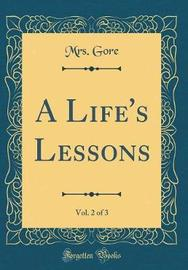 A Life's Lessons, Vol. 2 of 3 (Classic Reprint) by Mrs Gore image