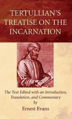 Tertullians Treatise on the Incarnation by Ernest Evans
