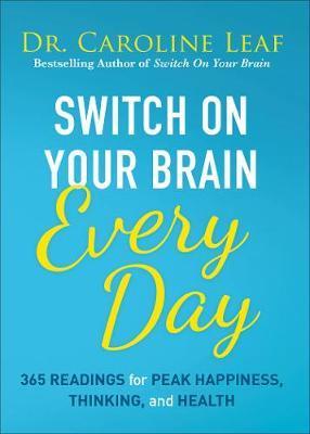 Switch on Your Brain Every Day by Caroline Leaf