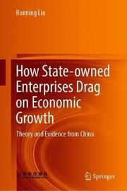 How State-owned Enterprises Drag on Economic Growth by Ruiming Liu