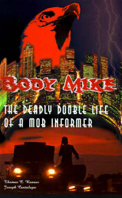 Body Mike: An Unsparing Expose by the Mafia Insider Who Turned on the Mob by Joseph Cantalupo