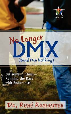 No Longer DMX: But Alive in Christ by Rene Rochester