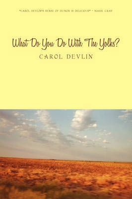 What Do You Do with the Yolks?: A Happy Childhood on the Prairie of Western Kansas by Carol Devlin