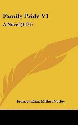 Family Pride V1: A Novel (1871) by Frances Eliza Millett Notley