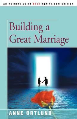 Building a Great Marriage by Elizabeth A Ortlund