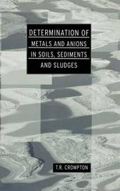 Determination of Metals and Anions in Soils, Sediments and Sludges by T.R. Crompton