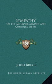 Sympathy: Or the Mourner Advised and Consoled (1844) by John Bruce