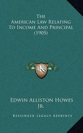 The American Law Relating to Income and Principal (1905) by Edwin Alliston Howes, Jr.