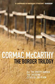 The Border Trilogy: All the Pretty Horses / the Crossing / Cities of the Plain by Cormac McCarthy