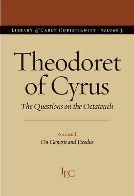 Theodoret of Cyrus v. 1; On Genesis and Exodus by Theodoret of Cyrus