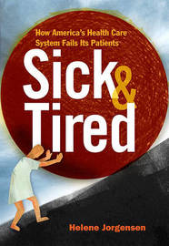 Sick & Tired : How America's Health Care System Fails Its Patients by Helene Jorgensen image