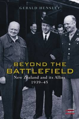 Beyond the Battlefield: New Zealand and Its Allies 1939-1945 by Gerald Hensley