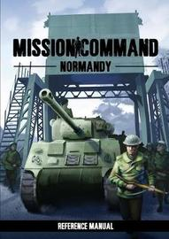 Mission Command: Normandy Reference Manual by Peter Connew image