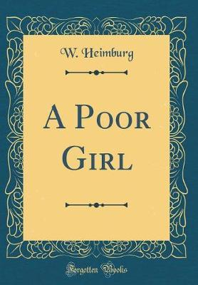 A Poor Girl (Classic Reprint) by W Heimburg