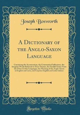 A Dictionary of the Anglo-Saxon Language by Joseph Bosworth