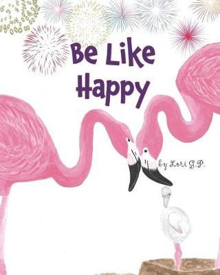Be Like Happy by Lory G P