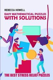 Easy Mathematical Puzzles with Solutions by Rebecca Howell