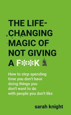 The Life-Changing Magic of Not Giving a F**k by Sarah Knight image