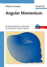 Angular Momentum: An Illustrated Guide to Rotational Symmetries for Physical Sciences by William J Thompson image