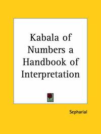 "Kabala of Numbers: A Handbook of Interpretation (1920): Pt. 1 & 2 by ""Sepharial"""