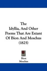 The Idyllia, And Other Poems That Are Extant Of Bion And Moschus (1825) by . Bion
