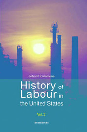 History of Labour in the United States: Vol 2 by John Rogers Commons