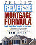 The New Reverse Mortgage Formula by Tom Kelly
