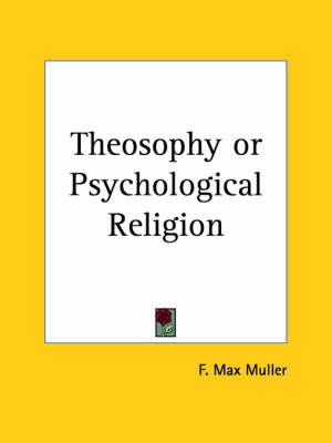 Theosophy or Psychological Religion (1903) by F.Max Muller