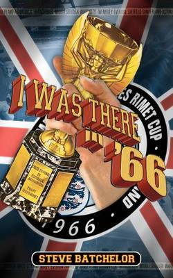 I Was There in '66 by Steve Batchelor